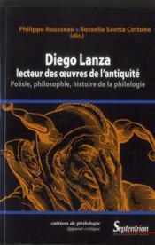 Diego lanza, lecteur des oeuvres de l'Antiquité ; poésie, philosophie, histoire de la philologie - Couverture - Format classique