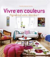 Vivre en couleurs ; pigmentez votre intérieur ! - Couverture - Format classique