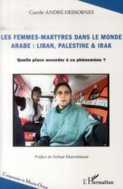 Femmes martyres dans le monde arabe : Liban, Palestine et Irak ; quelle place accorder à ce phénomène ? - Couverture - Format classique