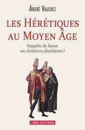 Hérétiques au Moyen Âge ; suppôts de Satan ou chrétiens dissidents ? - Couverture - Format classique