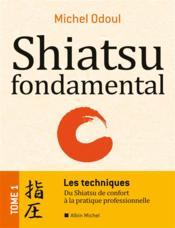 Shiatsu fondamental t.1 ; les techniques ; du shiatsu de confort à la pratique professionnelle - Couverture - Format classique