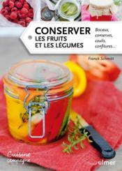 Conserver les fruits et les légumes ; bocaux, conserves, coulis, confitures... - Couverture - Format classique