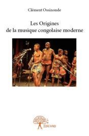 Les origines de la musique congolaise moderne - Couverture - Format classique
