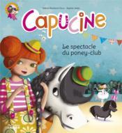 Capucine ; le spectacle du poney-club - Couverture - Format classique