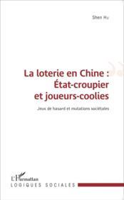 La lotérie en Chine : état croupier et joueurs coolies ; jeux de hasard et mutations sociétales - Couverture - Format classique