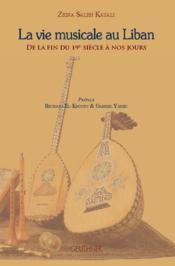 La vie musicale au Liban ; de la fin du 19e siècle à nos jours - Couverture - Format classique