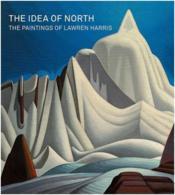 The idea of north: paintings by lawren harris - Couverture - Format classique