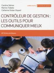 Contrôleur de gestion ; les outils pour communiquer mieux - Couverture - Format classique