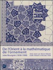 De l'orient à la mathématique de l'ornement ; Jules Bourgoin (1838-1908) - Couverture - Format classique
