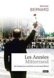 Les années Mitterrand ; du changement socialiste au tournant libéral - Couverture - Format classique