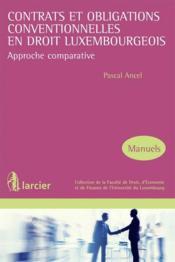 Contrats et obligations conventionnelles en droit luxembourgeois ; approche comparative - Couverture - Format classique