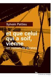 Et que celui qui a soif, vienne ; un roman de pirates - Couverture - Format classique