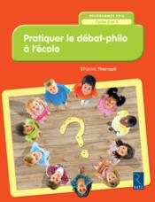 Pratiquer le débat philo à l'ecole ; cycles 2 et 3 ; programme 2016 - Couverture - Format classique