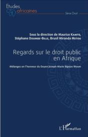 Regards sur le droit public en Afrique ; mélanges en l'honneur du Doyen Joseph Marie Bipoun Woum - Couverture - Format classique