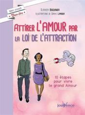 Attirer l'amour par la loi de l'attraction ; 10 étapes pour vivre le grand amour - Couverture - Format classique