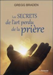 Les secrets de l'art perdu de la prière - Couverture - Format classique