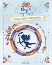 Oracle angélique ; messages de mon ange-gardien - Couverture - Format classique