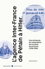 L'agence Inter-France de Pétain à Hitler : une entreprise de manipulation de la presse de province (1936-1950) - Couverture - Format classique