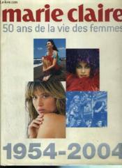 Marie-claire 50 ans de la vie des femmes, 1954-2004 - Couverture - Format classique