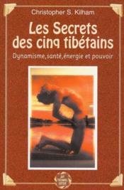 Les secrets des cinq tibetains ; dynamisme, santé, énergie et pouvoir - Couverture - Format classique
