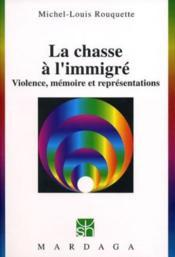 La chasse à l'immigré ; violence mémoire et représentations - Couverture - Format classique