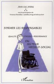 Former les responsables ; qualité, éthique, performance du secteur médico-social - Couverture - Format classique