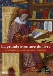 La grande aventure du livre ; l'histoire du livre, de la tablette d'argile à la tablette - Couverture - Format classique