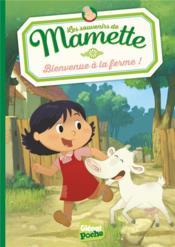 Les souvenirs de Mamette T.1 ; bienvenue à la ferme ! - Couverture - Format classique