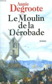 Le Moulin De La Derobade - Couverture - Format classique