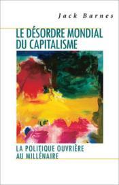Le désordre mondial du capitalisme ; la politique ouvrière au millénaire - Couverture - Format classique