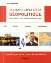 Le grand livre de la géopolitique ; les relations internationales depuis 1945 - Couverture - Format classique