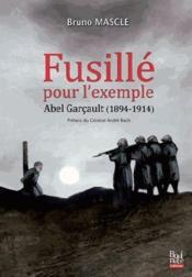 Fusillé pour l'exemple ; Abel Garçault (1894-1914) - Couverture - Format classique