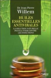 Huiles essentielles anti virales ; la solution naturelle pour lutter contre les infections - Couverture - Format classique