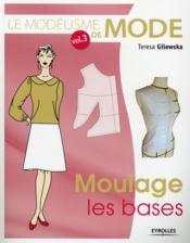 Le modélisme de mode t.3 ; moulage, les bases - Couverture - Format classique