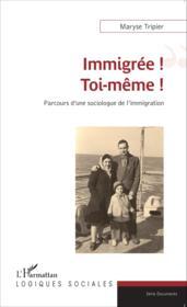 Immigrée ! toi-même ! parcours d'une sociologue de l'immigration - Couverture - Format classique