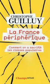 La France périphérique ; comment on a sacrifié les classes populaires - Couverture - Format classique