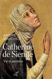 Catherine de Sienne ; vie et passions - Couverture - Format classique