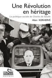 Une révolution en héritage ; la politique sociale de Charles de Gaulle - Couverture - Format classique