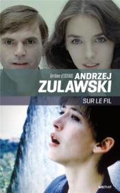 Andrzej Zulawski, sur le fil - Couverture - Format classique