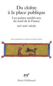 Du cloître à la place publique ; les poètes médiévaux du Nord de la France (XIIe-XIIIe siècles) - Couverture - Format classique