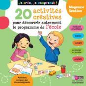 Je crée, je comprends ; toutes les matières ; moyenne section ; 20 activités créatives pour découvrir autrement le programme de l'école - Couverture - Format classique
