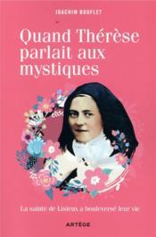 Quand Thérèse parlait aux mystiques ; la sainte de Lisieux a bouleversé leur vie - Couverture - Format classique