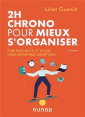 2h chrono pour mieux s'organiser ; être productif et serein dans un monde chaotique (2e édition) - Couverture - Format classique