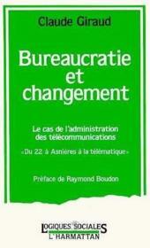 Bureaucratie et changement ; le cas de l'administration des télécommunications - Couverture - Format classique