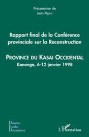 Rapport final de la conférence provinciale sur la reconstruction ; province du Kasa Occidental ; Kananga, 6-12 janvier 1998 - Couverture - Format classique