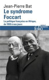 Le syndrome foccart ; la politique francaise en Afrique - Couverture - Format classique