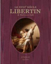 Le XVIIIe siècle libertin : de Marivaux à Sade - Couverture - Format classique