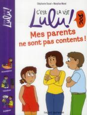 C'est la vie Lulu t.18 ; mes parents ne sont pas contents - Couverture - Format classique