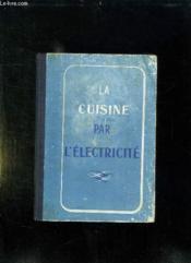 LA CUISINE PAR L ELECTRICITE. 3em EDITION REVUE ET COMPLETEE. - Couverture - Format classique