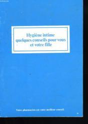 Hygiene Intime Quelques Conseils Pour Vous Et Votre Fille - Couverture - Format classique